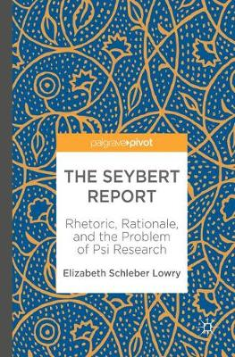 The Seybert Report: Rhetoric, Rationale, and the Problem of Psi Research (Hardback)