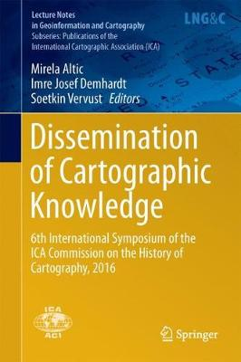 Dissemination of Cartographic Knowledge: 6th International Symposium of the ICA Commission on the History of Cartography, 2016 - Lecture Notes in Geoinformation and Cartography (Hardback)