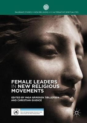 Female Leaders in New Religious Movements - Palgrave Studies in New Religions and Alternative Spiritualities (Hardback)