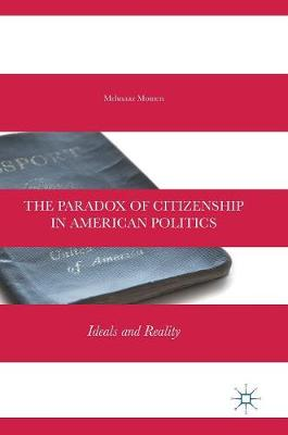 The Paradox of Citizenship in American Politics: Ideals and Reality (Hardback)