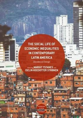 The Social Life of Economic Inequalities in Contemporary Latin America: Decades of Change - Approaches to Social Inequality and Difference (Hardback)