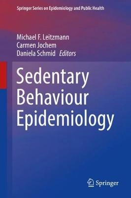 Sedentary Behaviour Epidemiology - Springer Series on Epidemiology and Public Health (Hardback)