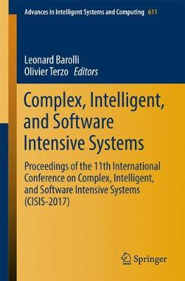 Complex, Intelligent, and Software Intensive Systems: Proceedings of the 11th International Conference on Complex, Intelligent, and Software Intensive Systems (CISIS-2017) - Advances in Intelligent Systems and Computing 611 (Paperback)