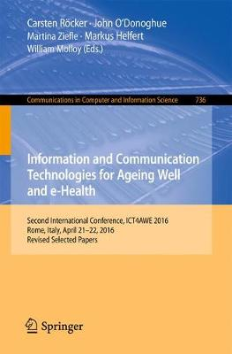 Information and Communication Technologies for Ageing Well and e-Health: Second International Conference, ICT4AWE 2016, Rome, Italy, April 21-22, 2016, Revised Selected Papers - Communications in Computer and Information Science 736 (Paperback)
