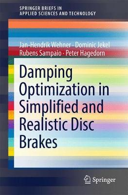 Damping Optimization in Simplified and Realistic Disc Brakes - SpringerBriefs in Applied Sciences and Technology (Paperback)