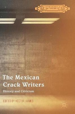 The Mexican Crack Writers: History and Criticism - Literatures of the Americas (Hardback)