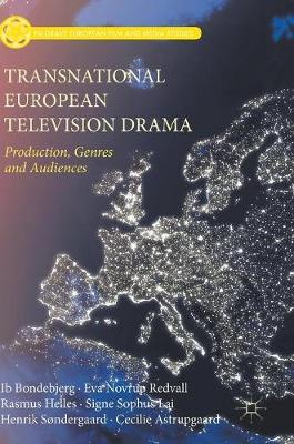 Transnational European Television Drama: Production, Genres and Audiences - Palgrave European Film and Media Studies (Hardback)
