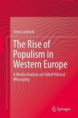 The Rise of Populism in Western Europe: A Media Analysis on Failed Political Messaging (Hardback)