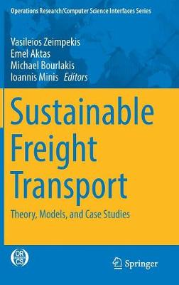 Sustainable Freight Transport: Theory, Models, and Case Studies - Operations Research/Computer Science Interfaces Series 63 (Hardback)