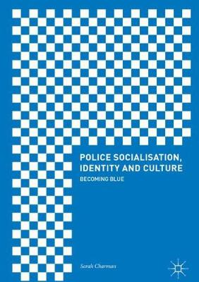 Police Socialisation, Identity and Culture: Becoming Blue (Hardback)