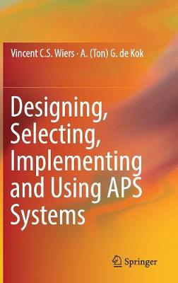 Designing, Selecting, Implementing and Using APS Systems (Hardback)