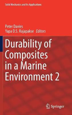 Durability of Composites in a Marine Environment 2 - Solid Mechanics and Its Applications 245 (Hardback)