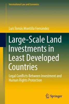 Large-Scale Land Investments in Least Developed Countries: Legal Conflicts Between Investment and Human Rights Protection - International Law and Economics (Hardback)