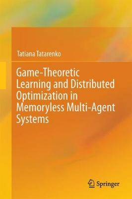 Game-Theoretic Learning and Distributed Optimization in Memoryless Multi-Agent Systems (Hardback)