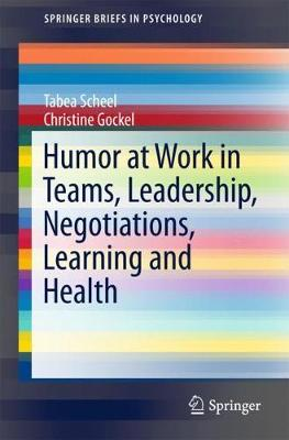 Humor at Work in Teams, Leadership, Negotiations, Learning and Health - SpringerBriefs in Psychology (Paperback)