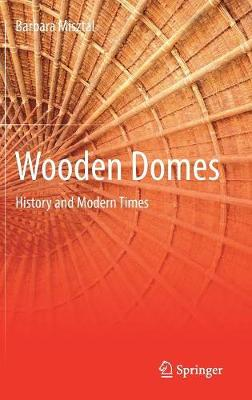Wooden Domes: History and Modern Times (Hardback)