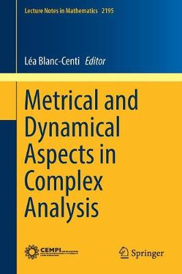 Metrical and Dynamical Aspects in Complex Analysis - Lecture Notes in Mathematics 2195 (Paperback)