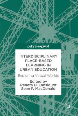 Interdisciplinary Place-Based Learning in Urban Education: Exploring Virtual Worlds (Hardback)