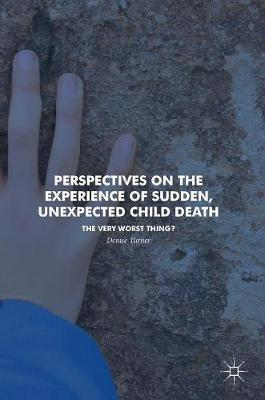 Perspectives on the Experience of Sudden, Unexpected Child Death: The Very Worst Thing? (Hardback)
