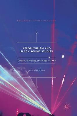 Afrofuturism and Black Sound Studies: Culture, Technology, and Things to Come - Palgrave Studies in Sound (Hardback)