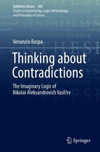 Thinking about Contradictions: The Imaginary Logic of Nikolai Aleksandrovich Vasil'ev - Synthese Library 386 (Hardback)