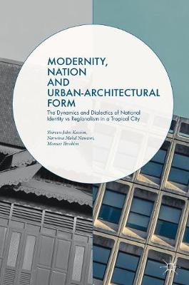 Modernity, Nation and Urban-Architectural Form: The Dynamics and Dialectics of National Identity vs Regionalism in a Tropical City (Hardback)