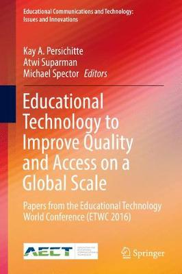 Educational Technology to Improve Quality and Access on a Global Scale: Papers from the Educational Technology World Conference (ETWC 2016) - Educational Communications and Technology: Issues and Innovations (Hardback)