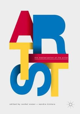 The Mediatization of the Artist (Hardback)