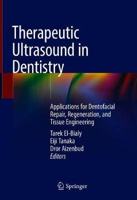 Therapeutic Ultrasound in Dentistry: Applications for Dentofacial Repair, Regeneration, and Tissue Engineering (Hardback)