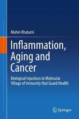 Inflammation, Aging and Cancer: Biological Injustices to Molecular Village of Immunity that Guard Health (Hardback)