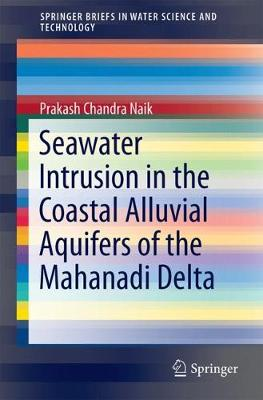 Seawater Intrusion in the Coastal Alluvial Aquifers of the Mahanadi Delta - SpringerBriefs in Water Science and Technology (Paperback)