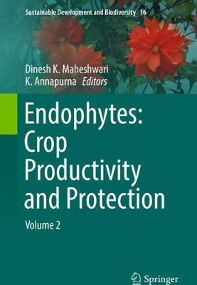 Endophytes: Crop Productivity and Protection: Volume 2 - Sustainable Development and Biodiversity 16 (Hardback)