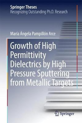 Growth of High Permittivity Dielectrics by High Pressure Sputtering from Metallic Targets - Springer Theses (Hardback)