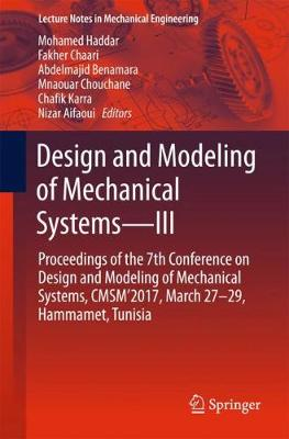 Design and Modeling of Mechanical Systems-III: Proceedings of the 7th Conference on Design and Modeling of Mechanical Systems, CMSM'2017, March 27-29, Hammamet, Tunisia - Lecture Notes in Mechanical Engineering (Paperback)