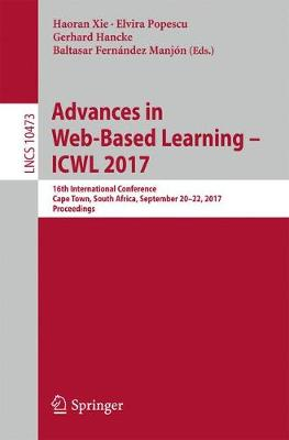 Advances in Web-Based Learning - ICWL 2017: 16th International Conference, Cape Town, South Africa, September 20-22, 2017, Proceedings - Information Systems and Applications, incl. Internet/Web, and HCI 10473 (Paperback)