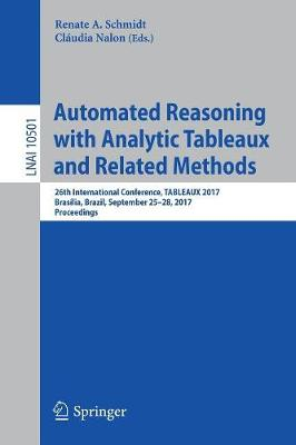 Automated Reasoning with Analytic Tableaux and Related Methods: 26th International Conference, TABLEAUX 2017, Brasilia, Brazil, September 25-28, 2017, Proceedings - Lecture Notes in Computer Science 10501 (Paperback)