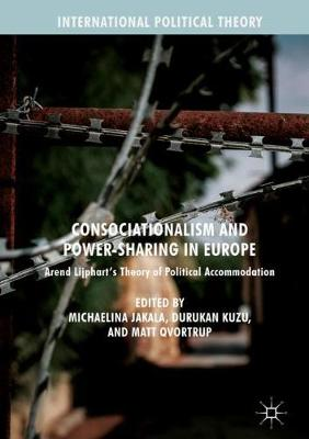 Consociationalism and Power-Sharing in Europe: Arend Lijphart's Theory of Political Accommodation - International Political Theory (Hardback)