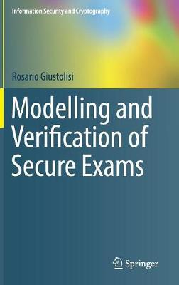 Modelling and Verification of Secure Exams - Information Security and Cryptography (Hardback)