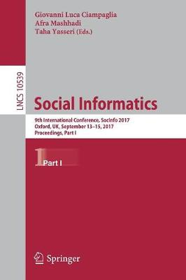 Social Informatics: 9th International Conference, SocInfo 2017, Oxford, UK, September 13-15, 2017, Proceedings, Part I - Information Systems and Applications, incl. Internet/Web, and HCI 10539 (Paperback)