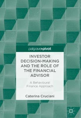 Investor Decision-Making and the Role of the Financial Advisor: A Behavioural Finance Approach (Hardback)