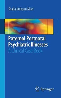 Paternal Postnatal Psychiatric Illnesses: A Clinical Case Book (Paperback)