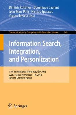 Information Search, Integration, and Personlization: 11th International Workshop, ISIP 2016, Lyon, France, November 1-4, 2016, Revised Selected Papers - Communications in Computer and Information Science 760 (Paperback)
