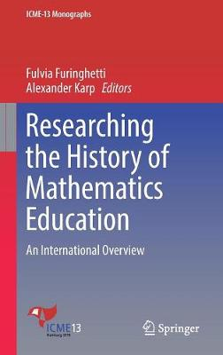 Researching the History of Mathematics Education: An International Overview - ICME-13 Monographs (Hardback)