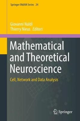 Mathematical and Theoretical Neuroscience: Cell, Network and Data Analysis - Springer INdAM Series 24 (Hardback)