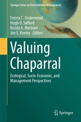 Valuing Chaparral: Ecological, Socio-Economic, and Management Perspectives - Springer Series on Environmental Management (Hardback)