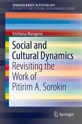 Social and Cultural Dynamics: Revisiting the Work of Pitirim A. Sorokin - SpringerBriefs in Psychology and Cultural Developmental Science (Paperback)