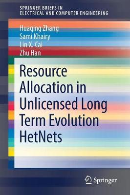 Resource Allocation in Unlicensed Long Term Evolution HetNets - SpringerBriefs in Electrical and Computer Engineering (Paperback)