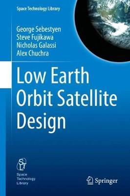 Low Earth Orbit Satellite Design - Space Technology Library 36 (Hardback)