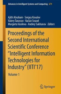 """Proceedings of the Second International Scientific Conference """"Intelligent Information Technologies for Industry"""" (IITI'17): Volume 1 - Advances in Intelligent Systems and Computing 679 (Paperback)"""