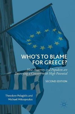 Who's to Blame for Greece?: How Austerity and Populism are Destroying a Country with High Potential (Hardback)